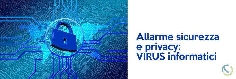 Allarme sicurezza e privacy: virus informatici